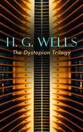 H. G. WELLS - The Dystopian Trilogy