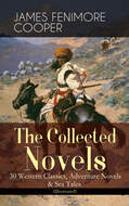 The Collected Novels of James Fenimore Cooper: 30 Western Classics, Adventure Novels & Sea Tales (Illustrated)