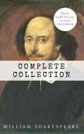 William Shakespeare: The Complete Collection (Hamlet + The Merchant of Venice + A Midsummer Night\'s Dream + Romeo and ... Lear + Macbeth + Othello and many more!)