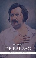 Honoré de Balzac: The Complete \'Human Comedy\' Cycle (100+ Works) (Book Center)