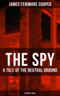 THE SPY - A Tale of the Neutral Ground (Historical Novel)