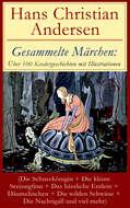 Gesammelte Märchen: Über 100 Kindergeschichten mit Illustrationen