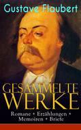 Gesammelte Werke: Romane + Erzählungen + Memoiren + Briefe