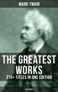 The Greatest Works of Mark Twain: 370+ Titles in One Edition (Illustrated)