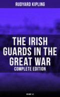 The Irish Guards in the Great War (Complete Edition: Volume 1&2)
