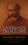 ANTHONY TROLLOPE Ultimate Collection: 100+ Novels & Short Stories; Articles, Memoirs & Essays