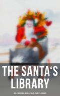 The Santa\'s Library: 450+ Christmas Novels, Tales, Carols & Legends