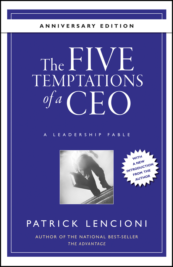 The Five Temptations of a CEO, 10th Anniversary Edition. A Leadership Fable