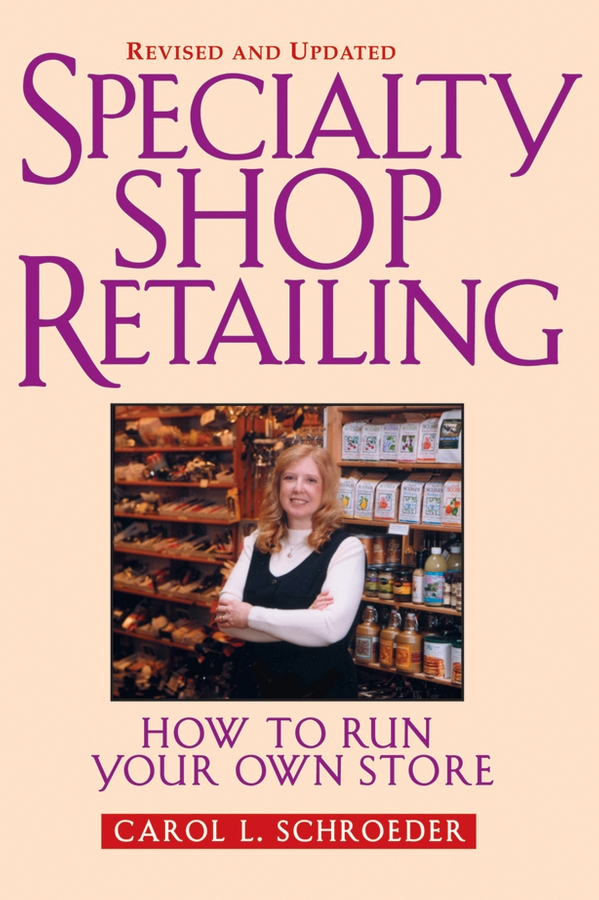 Specialty Shop Retailing. How to Run Your Own Store (Revision)