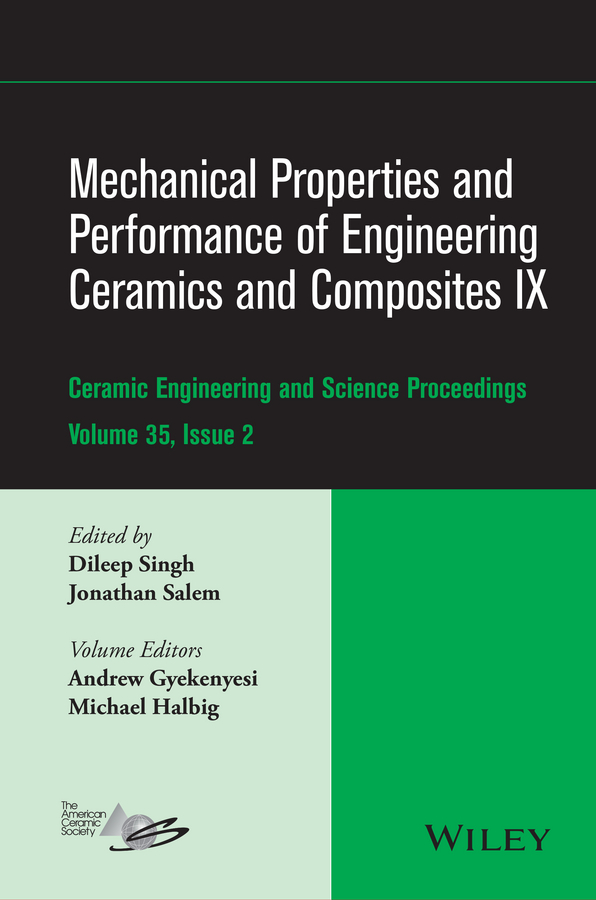 Mechanical Properties and Performance of Engineering Ceramics and Composites IX. Ceramic Engineering and Science Proceedings, Volume 35, Issue 2