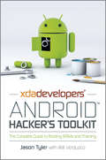 XDA Developers\' Android Hacker\'s Toolkit. The Complete Guide to Rooting, ROMs and Theming