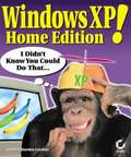 Windows XP Home Edition!. I Didn\'t Know You Could Do That...