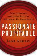 Passionate and Profitable. Why Customer Strategies Fail and Ten Steps to Do Them Right!