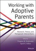 Working with Adoptive Parents. Research, Theory, and Therapeutic Interventions