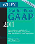 Wiley Not-for-Profit GAAP 2011. Interpretation and Application of Generally Accepted Accounting Principles