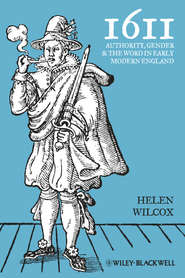 1611. Authority, Gender and the Word in Early Modern England