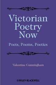 Victorian Poetry Now. Poets, Poems and Poetics