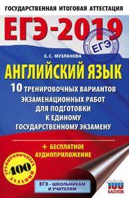 ЕГЭ-2019. Английский язык. 10 тренировочных вариантов экзаменационных работ для подготовки к единому государственному экзамену