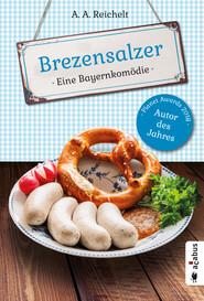 Brezensalzer. Eine Bayernkomödie