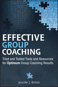 Effective Group Coaching. Tried and Tested Tools and Resources for Optimum Coaching Results
