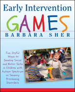 Early Intervention Games. Fun, Joyful Ways to Develop Social and Motor Skills in Children with Autism Spectrum or Sensory Processing Disorders