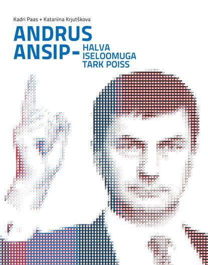 Обложка «Andrus Ansip – halva iseloomuga tark poiss»
