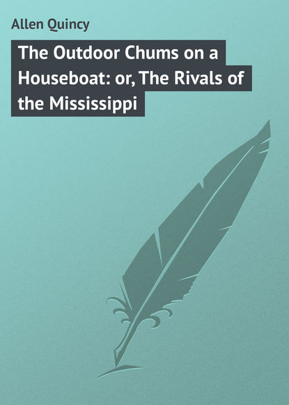 Обложка «The Outdoor Chums on a Houseboat: or, The Rivals of the Mississippi»
