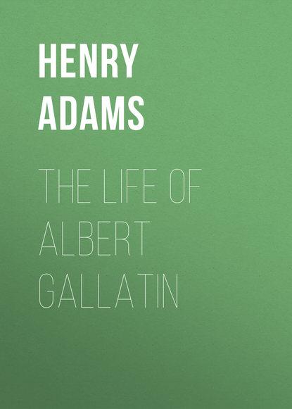 Обложка «The Life of Albert Gallatin»