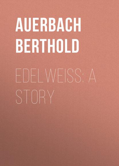 Обложка «Edelweiss: A Story»