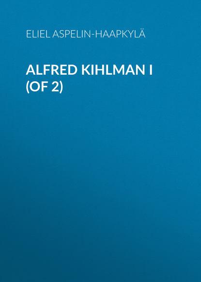 Обложка «Alfred Kihlman I (of 2)»