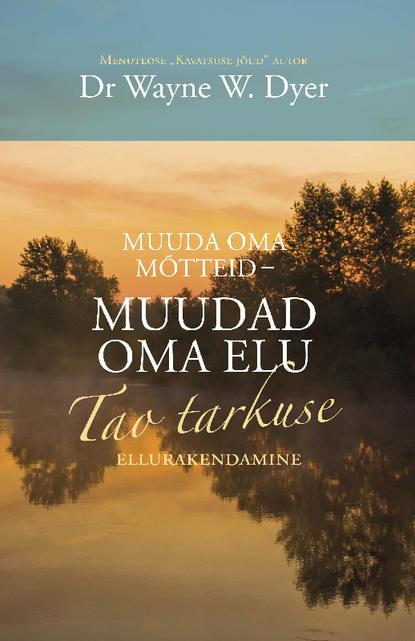 Обложка «Muuda oma mõtteid – muuda oma elu. Tao tarkuse ellurakendamine»