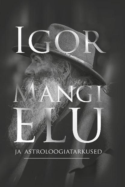 Обложка «Igor Mangi elu ja astroloogiatarkused»