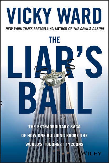 Обложка «The Liar's Ball. The Extraordinary Saga of How One Building Broke the World's Toughest Tycoons»