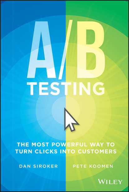 Обложка «A / B Testing. The Most Powerful Way to Turn Clicks Into Customers»