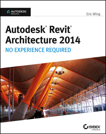 Обложка «Autodesk Revit Architecture 2014. No Experience Required Autodesk Official Press»