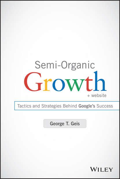Обложка «Semi-Organic Growth. Tactics and Strategies Behind Google's Success»