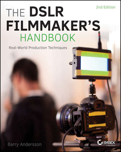 Обложка «The DSLR Filmmaker's Handbook. Real-World Production Techniques»