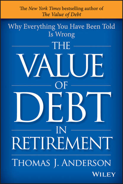 Обложка «The Value of Debt in Retirement. Why Everything You Have Been Told Is Wrong»