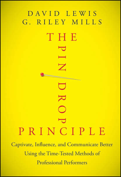 Обложка «The Pin Drop Principle. Captivate, Influence, and Communicate Better Using the Time-Tested Methods of Professional Performers»