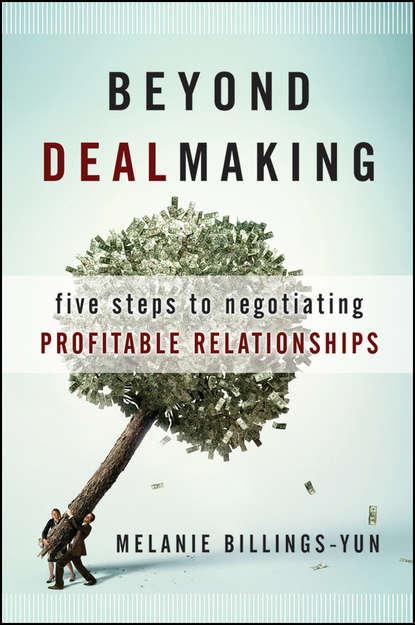 Обложка «Beyond Dealmaking. Five Steps to Negotiating Profitable Relationships»