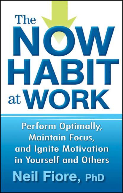 Обложка «The Now Habit at Work. Perform Optimally, Maintain Focus, and Ignite Motivation in Yourself and Others»