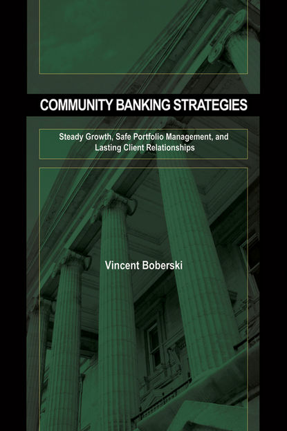 Обложка «Community Banking Strategies. Steady Growth, Safe Portfolio Management, and Lasting Client Relationships»