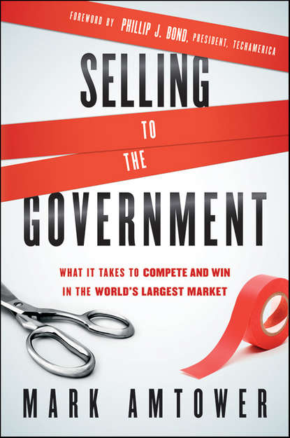 Обложка «Selling to the Government. What It Takes to Compete and Win in the World's Largest Market»