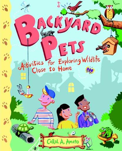 Обложка «Backyard Pets. Activities for Exploring Wildlife Close to Home»
