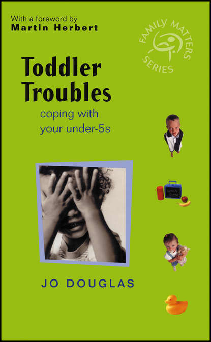 Обложка «Toddler Troubles. Coping with Your Under-5s»