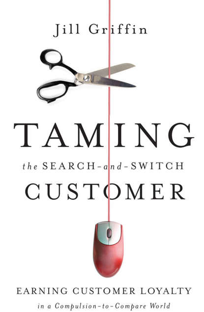 Обложка «Taming the Search-and-Switch Customer. Earning Customer Loyalty in a Compulsion-to-Compare World»