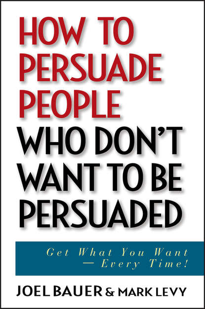 Обложка «How to Persuade People Who Don't Want to be Persuaded. Get What You Want -- Every Time!»