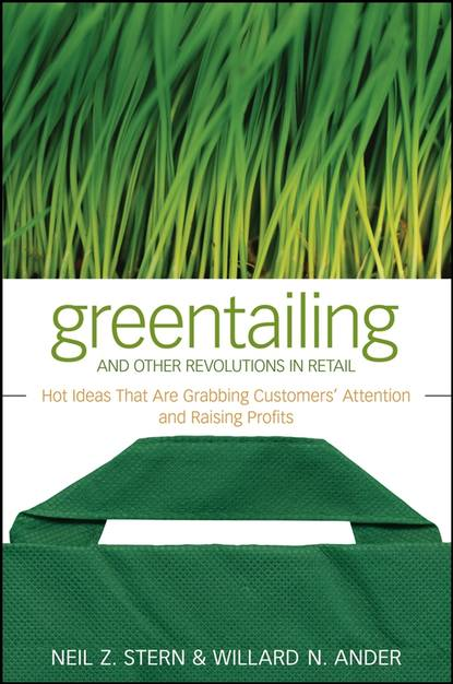 Обложка «Greentailing and Other Revolutions in Retail. Hot Ideas That Are Grabbing Customers' Attention and Raising Profits»