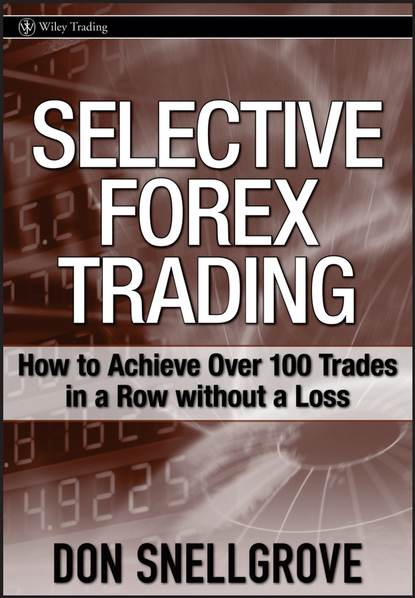 Обложка «Selective Forex Trading. How to Achieve Over 100 Trades in a Row Without a Loss»
