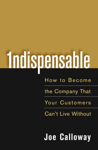 Обложка «Indispensable. How To Become The Company That Your Customers Can't Live Without»
